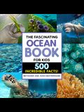 The Fascinating Ocean Book for Kids: 500 Incredible Facts!