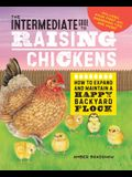 The Intermediate Guide to Raising Chickens: How to Expand and Maintain a Happy Backyard Flock