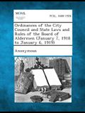 Ordinances of the City Council and State Laws and Rules of the Board of Aldermen (January 7, 1918 to January 6, 1919)