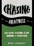 Chasing Greatness: 26.2 Ways Teaching Is Like Running a Marathon