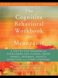 The Cognitive Behavioral Workbook for Menopause: A Step-By-Step Program for Overcoming Hot Flashes, Mood Swings, Insomnia, Anxiety, Depression, and Ot