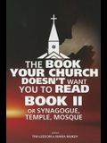 The Book Your Church Doesn't Want You to Read, Book II