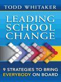 Leading School Change: Nine Strategies to Bring Everybody on Board