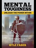 Mental Toughness - Unleash the Power Within: How to Develop the Mindset of a Warrior, Defy the Odds, and Become Unstoppable at Everything You Do