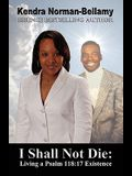 I Shall Not Die: Living a Psalm 118:17 Existence