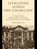 Litigating Across the Color Line: Civil Cases Between Black and White Southerners from the End of Slavery to Civil Rights