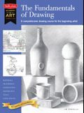The Fundamentals of Drawing: A Comprehensive Drawing Course for the Beginning Artist