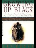 Growing Up Black: From Slave Days to the Present: 25 African-Americans Reveal the Trials and Triumphs of Their Childhoods