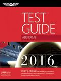 Airframe Test Guide 2016: The Fast-Track to Study for and Pass the Aviation Maintenance Technician Knowledge Exam (Fast-Track Test Guides)