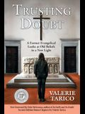 Trusting Doubt: A Former Evangelical Looks at Old Beliefs in a New Light (2nd Ed.)