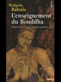 Enseignement Du Bouddha. D'Apr's Les Textes Les Plus Anciens(l')