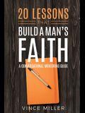 20 Lessons That Build a Man's Faith: A Conversational Mentoring Guide