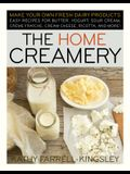 The Home Creamery: Make Your Own Fresh Dairy Products; Easy Recipes for Butter, Yogurt, Sour Cream, Creme Fraiche, Cream Cheese, Ricotta,
