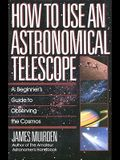 How to Use an Astronomical Telescope: A Beginner's Guide to Observing the Cosmos