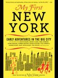 My First New York: Early Adventures in the Big City as Remembered by Actors, Artists, Athletes, Chefs, Comedians, Filmmakers, Mayors, Mod