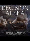 Decision at Sea Lib/E: Five Naval Battles That Shaped American History