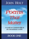 Poems That Matter - Book One: A Look at Common life in an Uncommon world