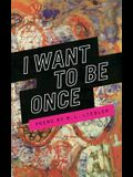 I Want to Be Once