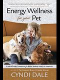 Energy Wellness for Your Pet: A Subtle Energy Companion for Better Bonding, Health & Happiness