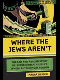 Where the Jews Aren't: The Sad and Absurd Story of Birobidzhan, Russia's Jewish Autonomous Region