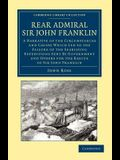 Rear Admiral Sir John Franklin: A Narrative of the Circumstances and Causes Which Led to the Failure of the Searching Expeditions Sent by Government a