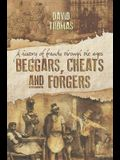 Beggars, Cheats and Forgers: A History of Frauds Through the Ages