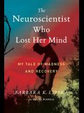 The Neuroscientist Who Lost Her Mind: My Tale of Madness and Recovery