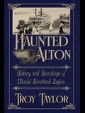 Haunted Alton: History & Hauntings of the Riverbend Region