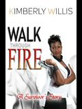 Walk Through Fire: A Survivor's Story