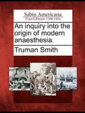 An Inquiry Into the Origin of Modern Anaesthesia.