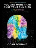 You Are More Than Just Your Sun Sign: An Insightful, Intuitive, and Practical Interpretation