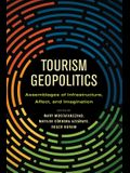 Tourism Geopolitics: Assemblages of Infrastructure, Affect, and Imagination
