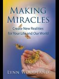 Making Miracles: Create New Realities for Your Life and Our World