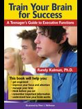Train Your Brain for Success: A Teenager's Guide to Executive Functions