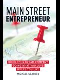 Main Street Entrepreneur: Build Your Dream Company Doing What You Love Where You Live