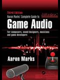 Aaron Marks' Complete Guide to Game Audio: For Composers, Sound Designers, Musicians, and Game Developers