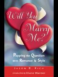 Will You Marry Me?: Popping the Question with Romance and Style