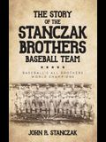 The Story of the Stanczak Brothers Baseball Team: Baseball's All Brothers World Champions