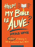 Help! My Bible Is Alive!: 30 Days of Learning to Love and Understand God's Word