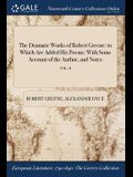 The Dramatic Works of Robert Greene: To Which Are Added His Poems: With Some Account of the Author, and Notes; Vol. II