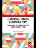 Classifying Fashion, Fashioning Class: Making Sense of Women's Practices, Perceptions and Tastes