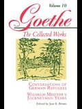 Goethe, Volume 10: Conversations of German Refugees--Wilhelm Meister's Journeyman Years or the Renunciants