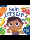 Indestructibles: Baby, Let's Eat!: Chew Proof - Rip Proof - Nontoxic - 100% Washable (Book for Babies, Newborn Books, Safe to Chew)
