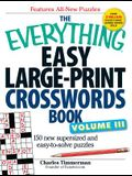 The Everything Easy Large-Print Crosswords Book, Volume III: 150 More Easy to Read Puzzles for Hours of Fun