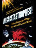 Megacatastrophes!: Nine Strange Ways the World Could End