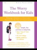 The Worry Workbook for Kids: Helping Children to Overcome Anxiety and the Fear of Uncertainty
