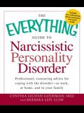 The Everything Guide to Narcissistic Personality Disorder: Professional, Reassuring Advice for Coping with the Disorder - At Work, at Home, and in You