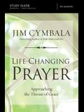 Life-Changing Prayer Study Guide: Approaching the Throne of Grace