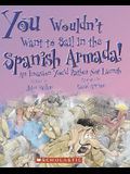 You Wouldn't Want to Sail in the Spanish Armada!: An Invasion You'd Rather Not Launch