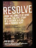 Resolve: From the Jungles of WW II Bataan, the Epic Story of a Soldier, a Flag, and a Prom Ise Kept